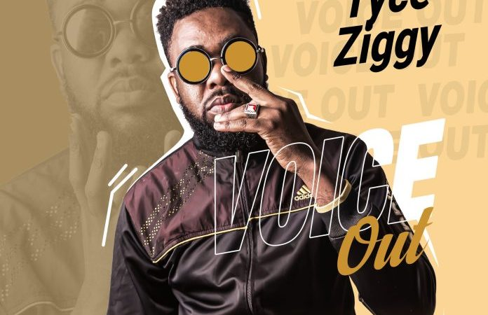 """Tyce Ziggy – """"Voice Out"""""""