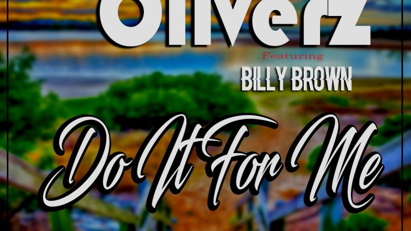 "Oliverz Feat. Billy Brown – ""Do It For Me"""
