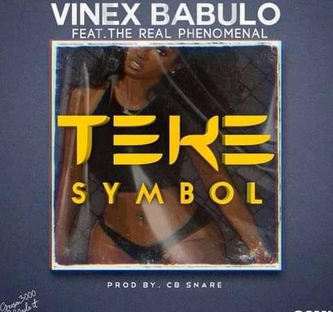 Vinex Babulo ft The Real Phenomenal – Teke Symbol(Prod_By_CB_Snare)